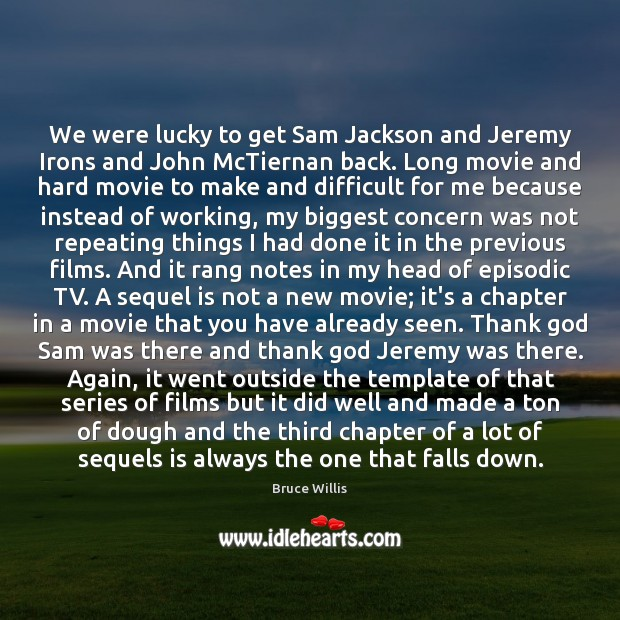 We were lucky to get Sam Jackson and Jeremy Irons and John Bruce Willis Picture Quote