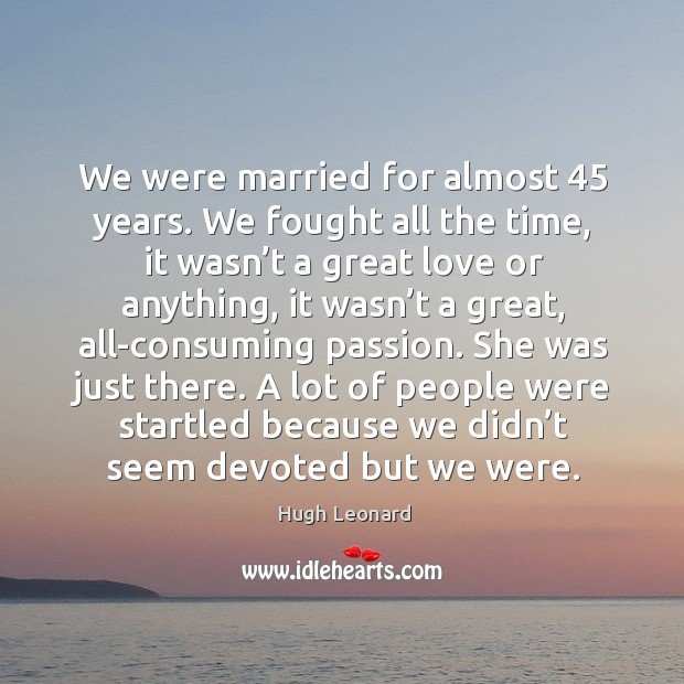 We were married for almost 45 years. We fought all the time Image