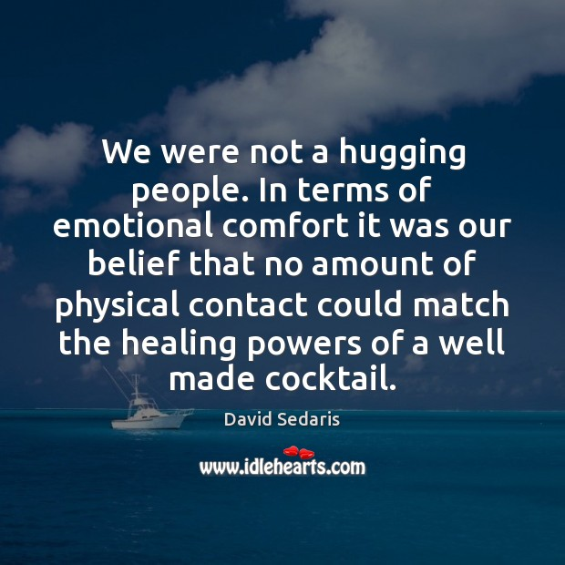 We were not a hugging people. In terms of emotional comfort it Image