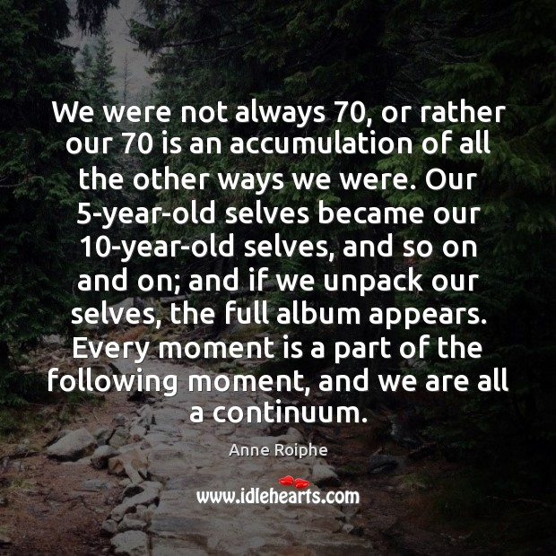 Image, We were not always 70, or rather our 70 is an accumulation of all