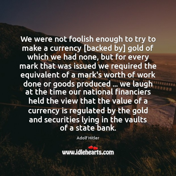 Image, We were not foolish enough to try to make a currency [backed