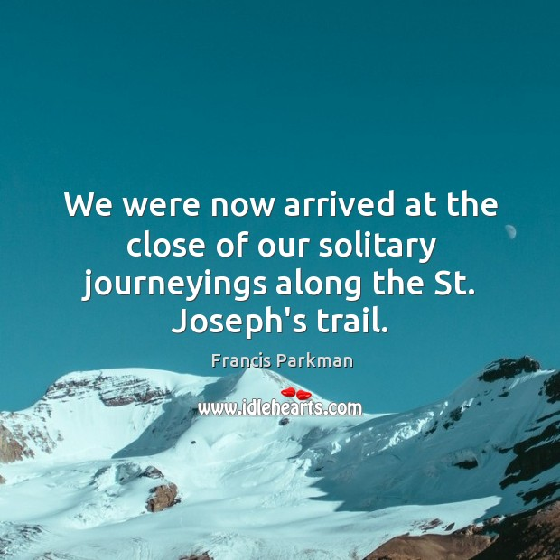Image, We were now arrived at the close of our solitary journeyings along the St. Joseph's trail.