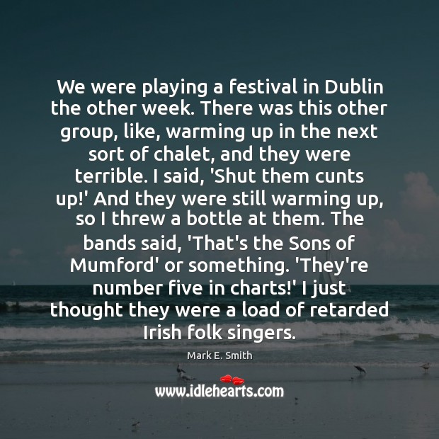 We were playing a festival in Dublin the other week. There was Image