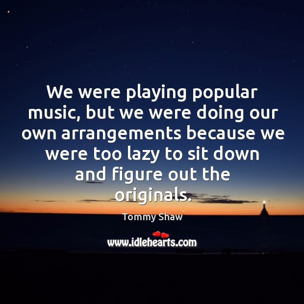 We were playing popular music, but we were doing our own arrangements because we were Image