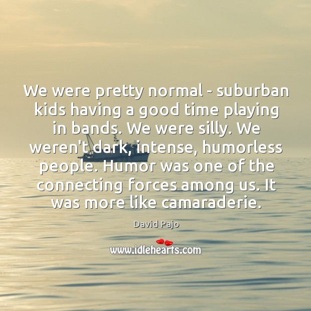 We were pretty normal – suburban kids having a good time playing Image