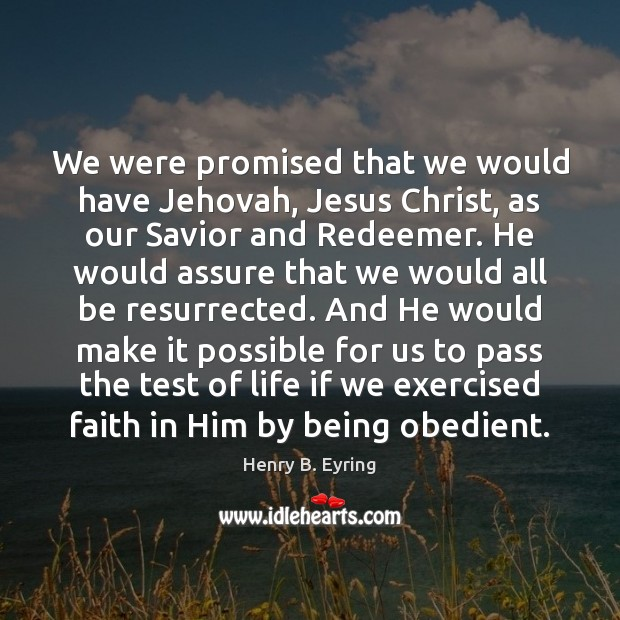 Image, We were promised that we would have Jehovah, Jesus Christ, as our