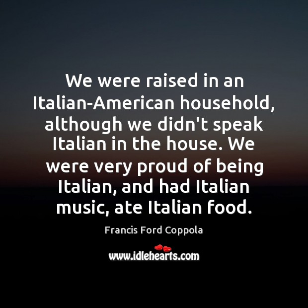 Image, We were raised in an Italian-American household, although we didn't speak Italian
