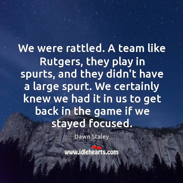 Image, We were rattled. A team like Rutgers, they play in spurts, and