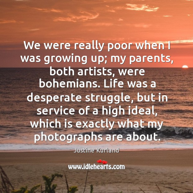 We were really poor when I was growing up; my parents, both Image