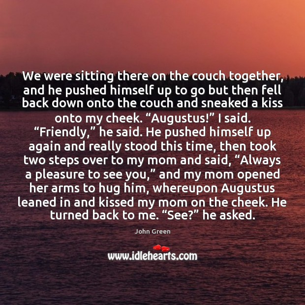 We were sitting there on the couch together, and he pushed himself Hug Quotes Image