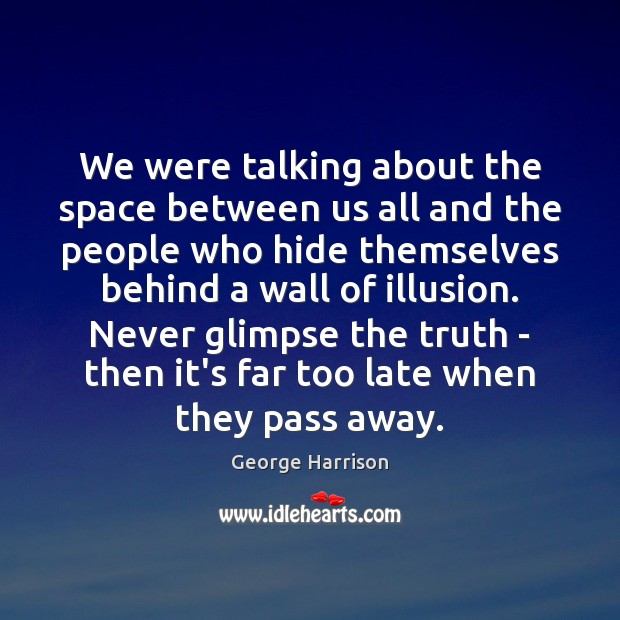 We were talking about the space between us all and the people George Harrison Picture Quote