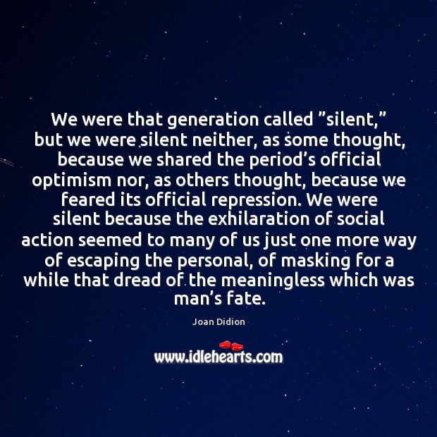 """Image, We were that generation called """"silent,"""" but we were silent neither"""