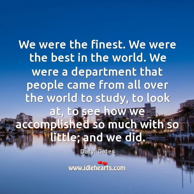 We were the finest. We were the best in the world. We were a department that people Image