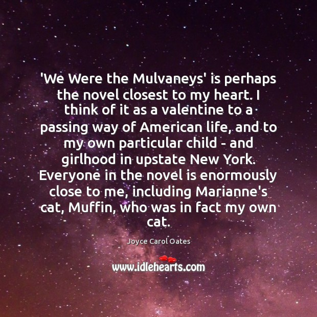 'We Were the Mulvaneys' is perhaps the novel closest to my heart. Joyce Carol Oates Picture Quote