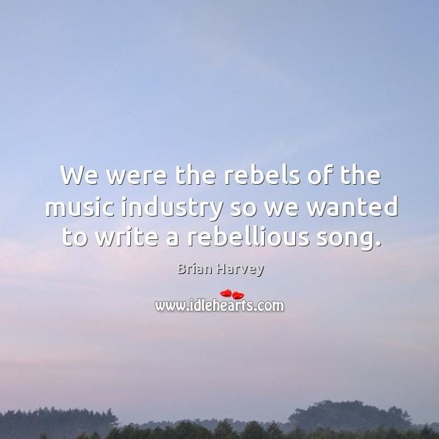 Image, We were the rebels of the music industry so we wanted to write a rebellious song.