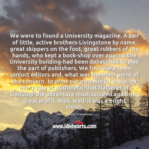 We were to found a University magazine. A pair of little, active Robert Louis Stevenson Picture Quote