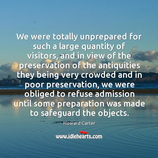 We were totally unprepared for such a large quantity of visitors, and in view of the preservation Image
