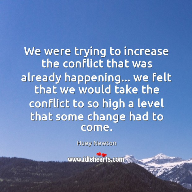 We were trying to increase the conflict that was already happening… we Image