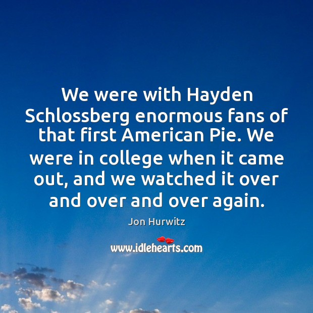 Image, We were with Hayden Schlossberg enormous fans of that first American Pie.