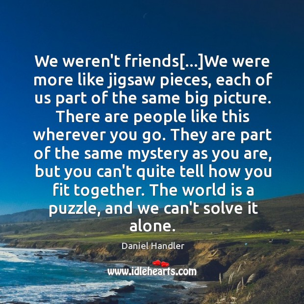 We weren't friends[…]We were more like jigsaw pieces, each of us Image
