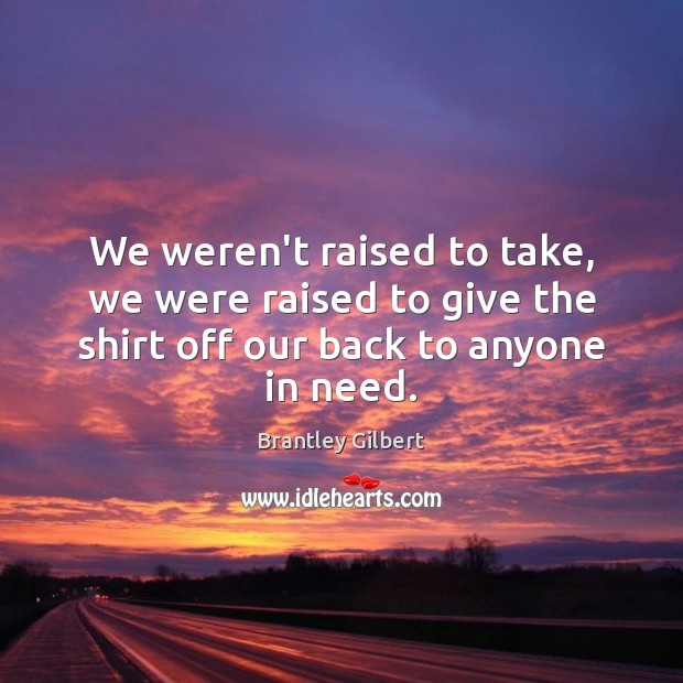 Image, We weren't raised to take, we were raised to give the shirt
