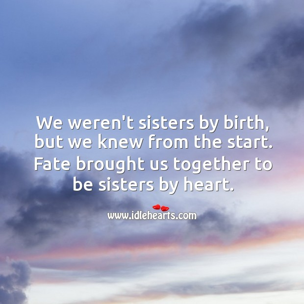 Image, We weren't sisters by birth, but we knew from the start.