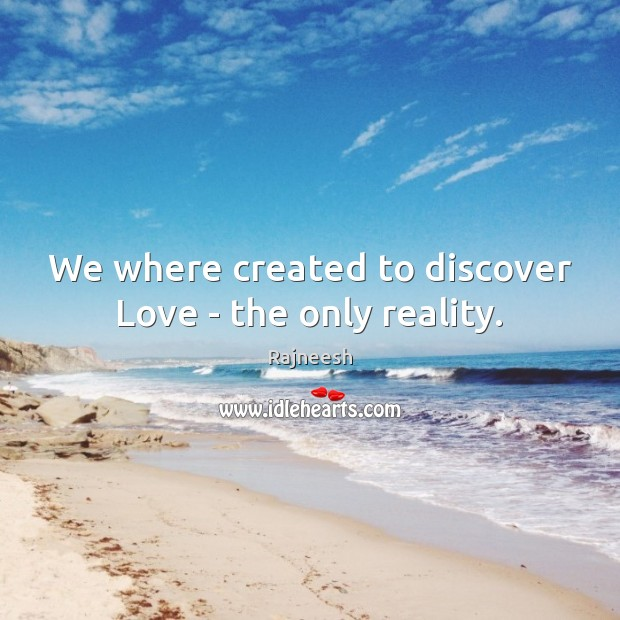 We where created to discover Love – the only reality. Image