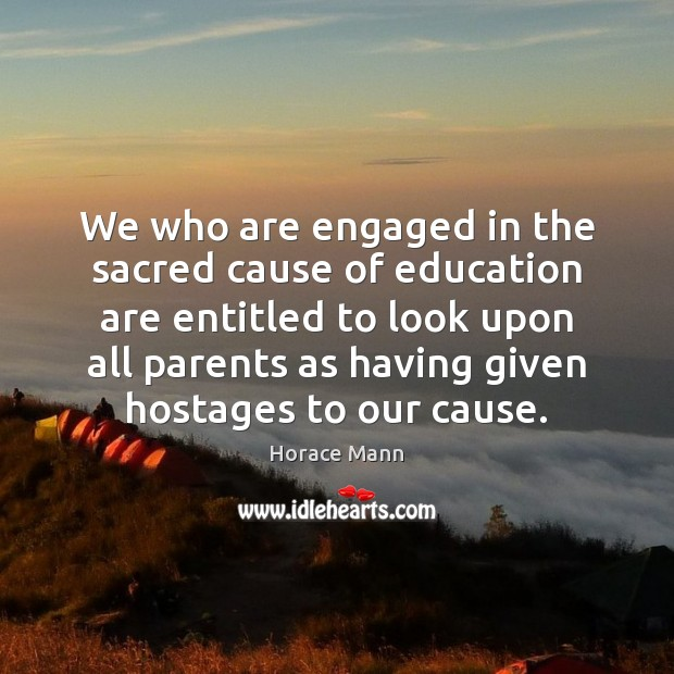 We who are engaged in the sacred cause of education are entitled Image