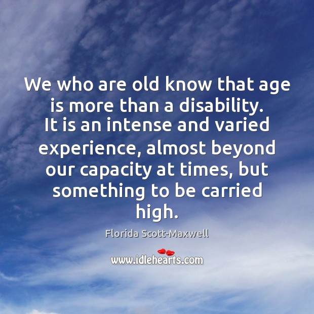 We who are old know that age is more than a disability. Image