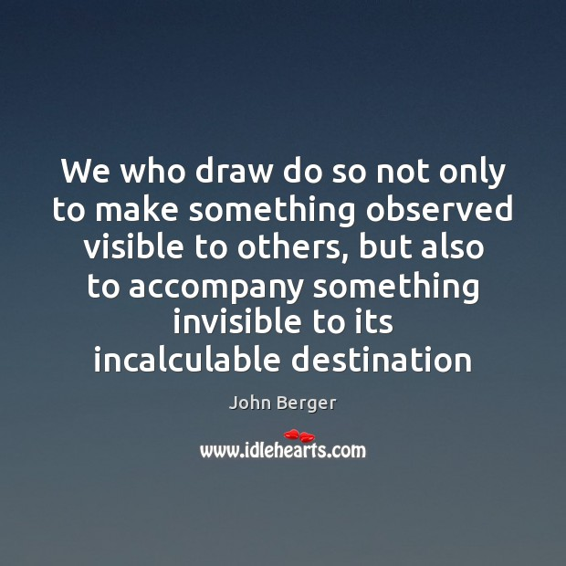 Image, We who draw do so not only to make something observed visible