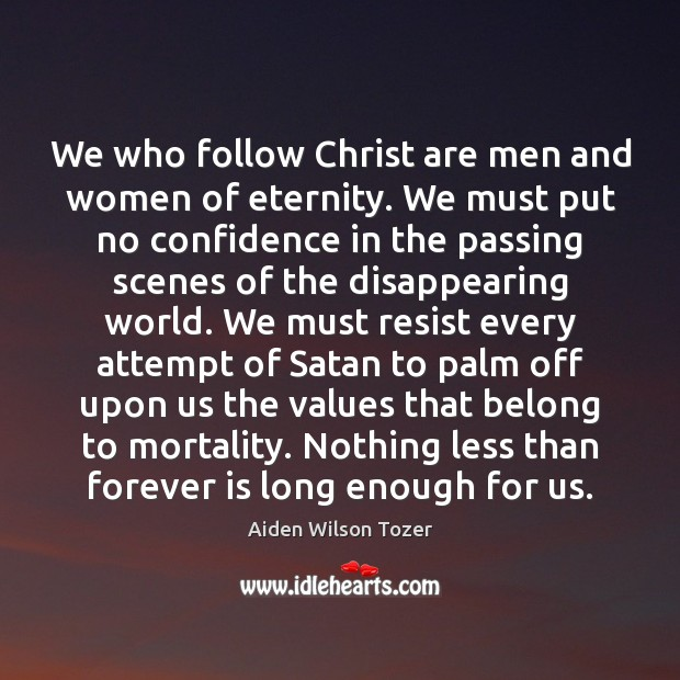 Image, We who follow Christ are men and women of eternity. We must