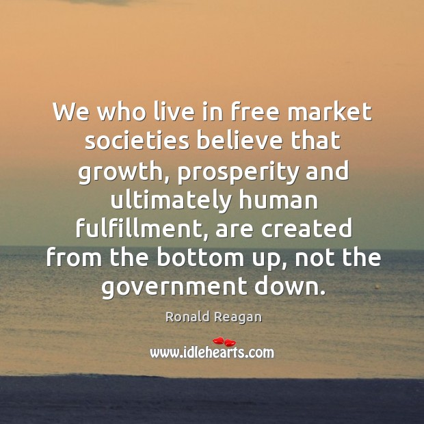 Image about We who live in free market societies believe that growth, prosperity and