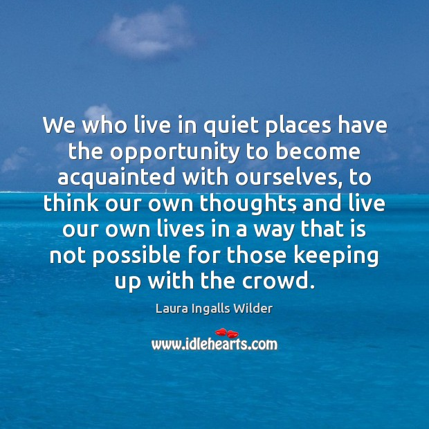Image, We who live in quiet places have the opportunity to become acquainted