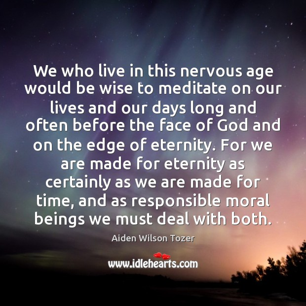 We who live in this nervous age would be wise to meditate Aiden Wilson Tozer Picture Quote