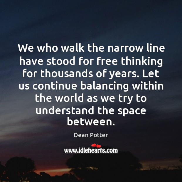 We who walk the narrow line have stood for free thinking for Image