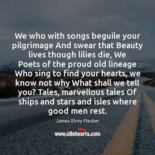 We who with songs beguile your pilgrimage And swear that Beauty lives Men Quotes Image