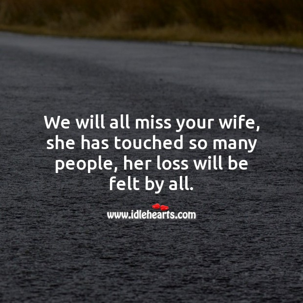 We will all miss your wife, she has touched so many people. People Quotes Image