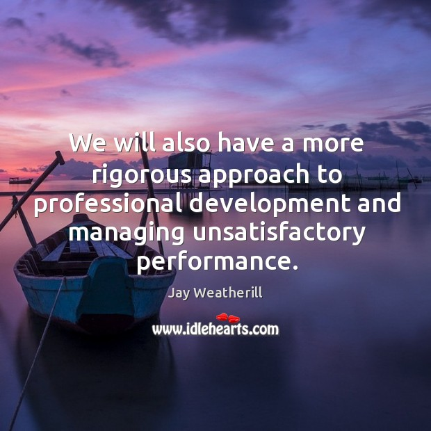 We will also have a more rigorous approach to professional development and managing Image
