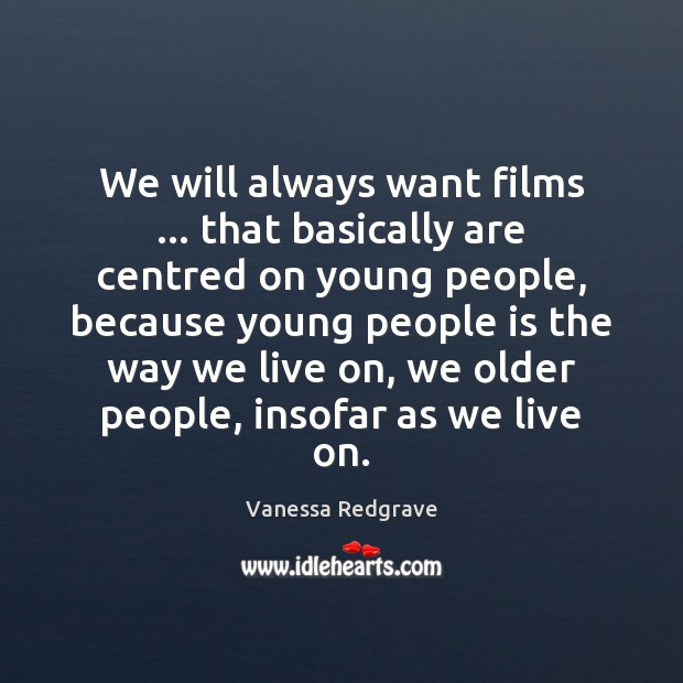 We will always want films … that basically are centred on young people, Image