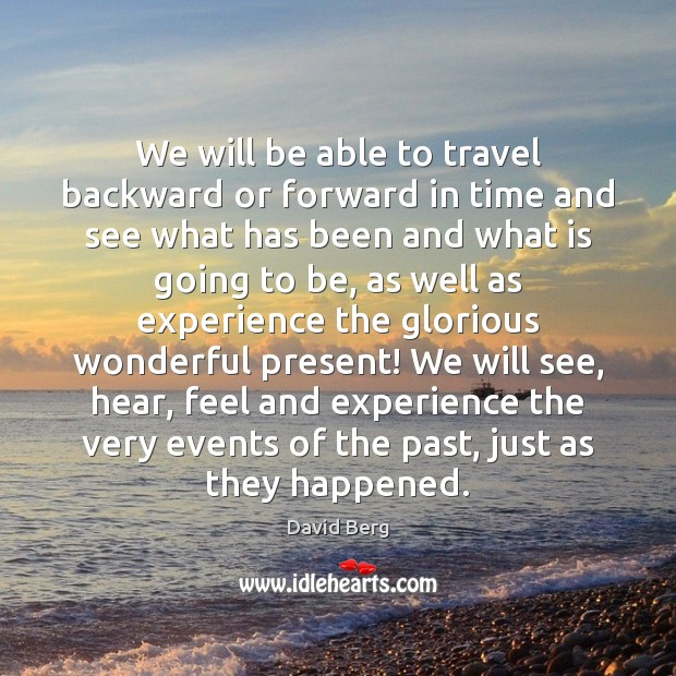 We will be able to travel backward or forward in time and David Berg Picture Quote