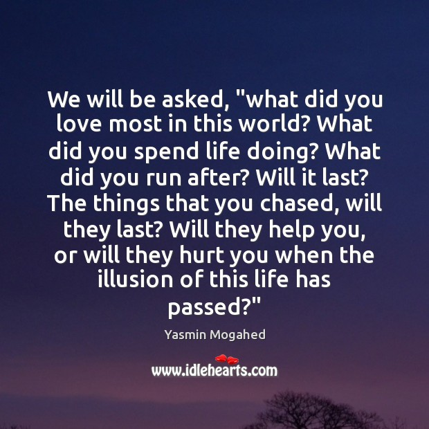 """Image, We will be asked, """"what did you love most in this world?"""