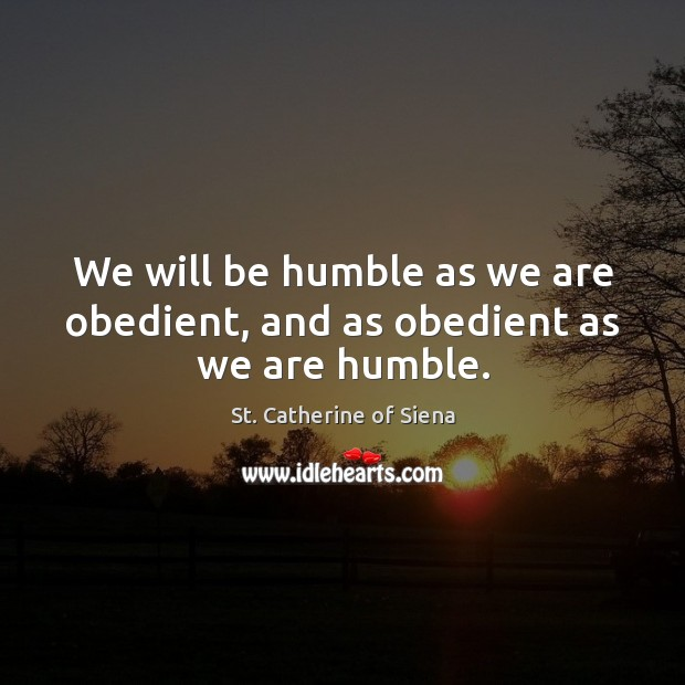 Image, We will be humble as we are obedient, and as obedient as we are humble.