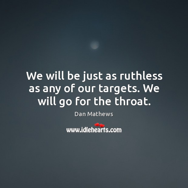 Image, We will be just as ruthless as any of our targets. We will go for the throat.