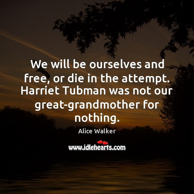 Image, We will be ourselves and free, or die in the attempt. Harriet