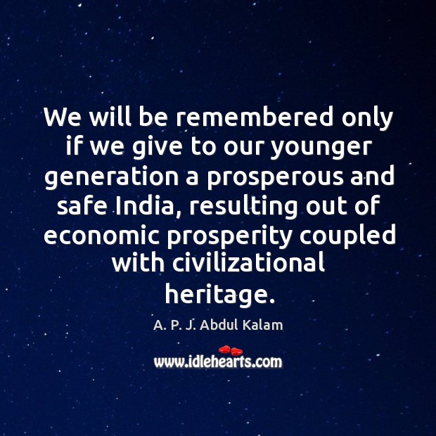 Image, We will be remembered only if we give to our younger generation a prosperous and safe india