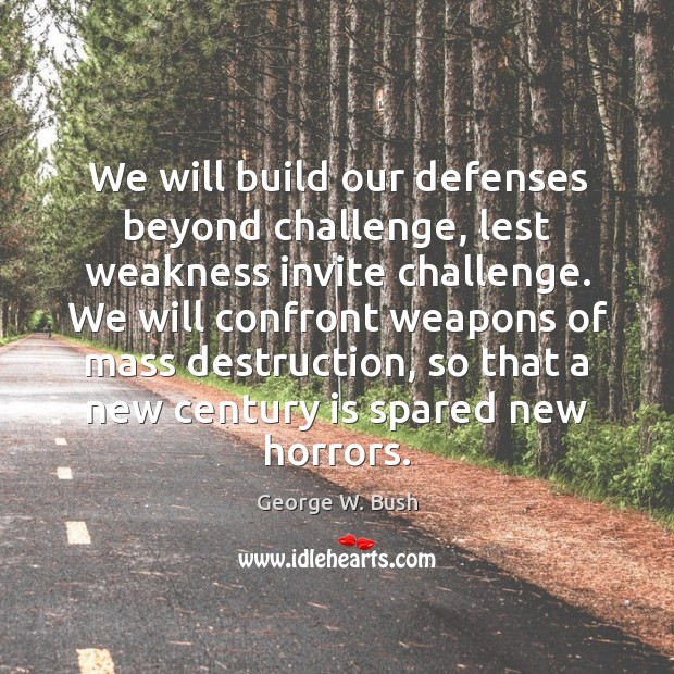 Image, We will build our defenses beyond challenge, lest weakness invite challenge. We