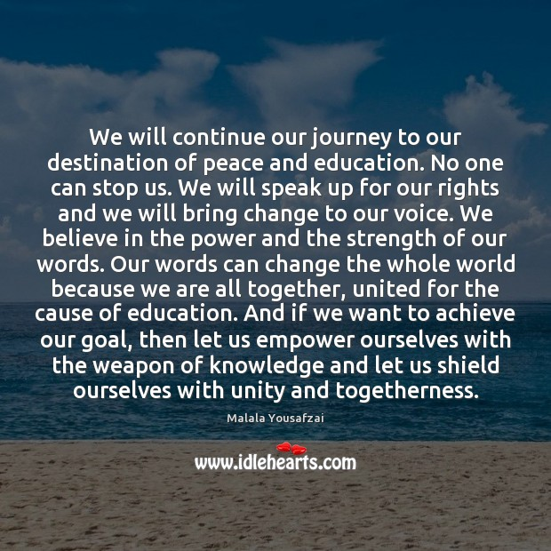 We will continue our journey to our destination of peace and education. Malala Yousafzai Picture Quote