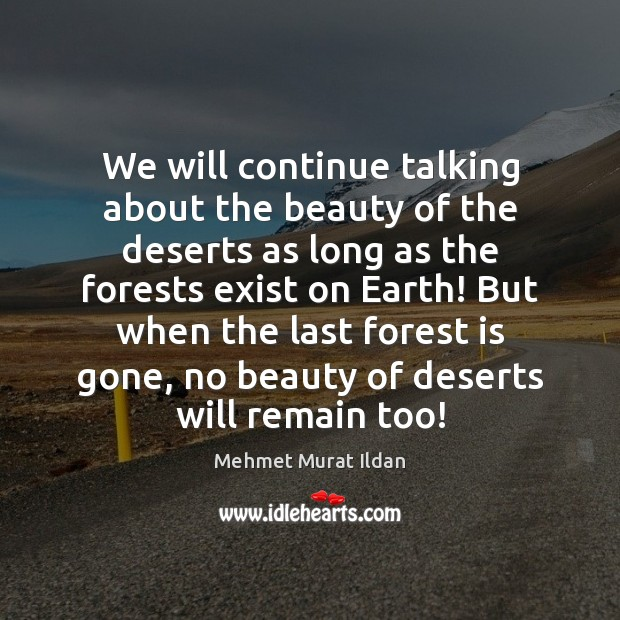 We will continue talking about the beauty of the deserts as long Image
