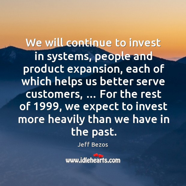 We will continue to invest in systems, people and product expansion Image