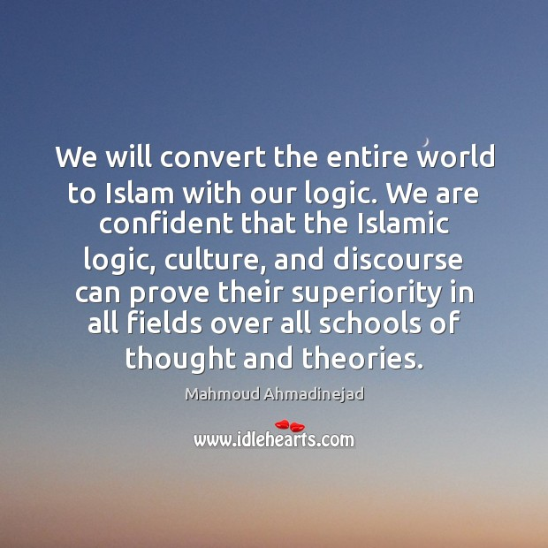 We will convert the entire world to Islam with our logic. We Logic Quotes Image